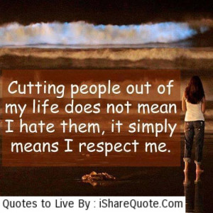 Cutting people out of my life…