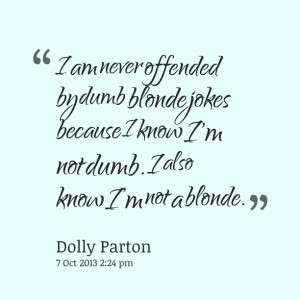 Quotes Picture: i am never offended by dumb blonde jokes because i ...