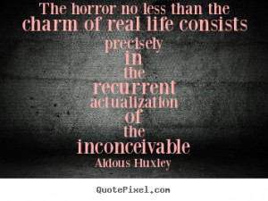 Life quotes - The horror no less than the charm of real life consists ...