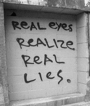 Real Eyes Realize Real Lies. Truth.