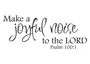 Make a Joyful Noise Vinyl Wall Statement - Psalm 100:1