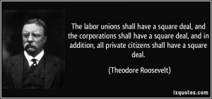 The labor unions shall have a square deal, and the corporations shall ...