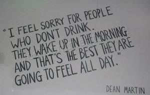 feel Sorry for people who don't drink.
