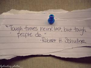 Tough Times Never Last, But Tough People Do