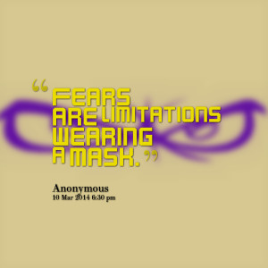 Quotes Picture: fears are limitations wearing a mask