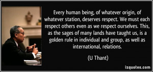 , deserves respect. We must each respect others even as we respect ...