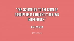 The accomplice to the crime of corruption is frequently our own ...