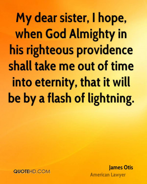 My dear sister, I hope, when God Almighty in his righteous providence ...