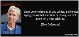 quote-i-didn-t-go-to-college-at-all-any-college-and-i-m-not-saying-you ...