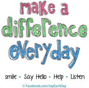 Make a difference every day quote via www.Facebook.com/JoyEachDay