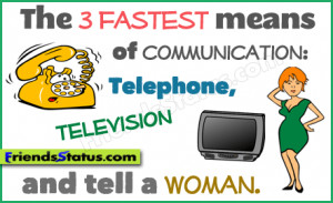 ... means of communication: telephone, television and tell a woman