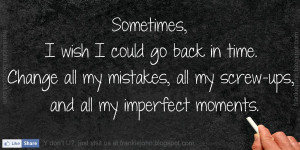 ... all my mistakes, all my screw-ups, and all my imperfect moments