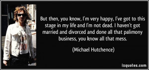 Happy Marriage Life Quotes More michael hutchence quotes