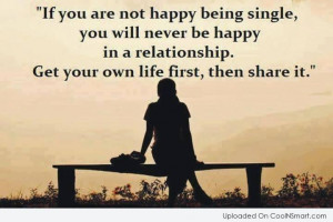 Being Single Quote: If you are not happy being single,...