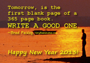 ... blank page of a 365 page book. Write a good one. New Year 2013 quotes
