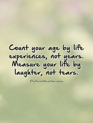 Laughter Quotes Experience Quotes Age Quotes Tear Quotes