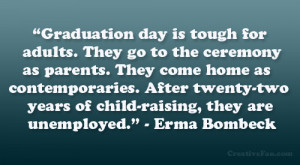 "... -two years of child-raising, they are unemployed."" – Erma Bombeck"