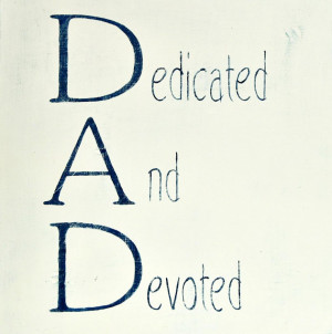 Great Quotes Fathers Day Quotes: DAD Is Dedicated And Devoted A Quote ...