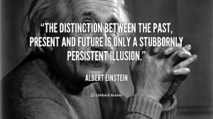 The distinction between the past, present and future is only a ...