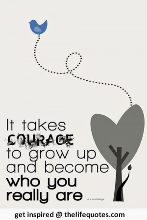 courage quotes it takes courage to grow up and become who you really ...
