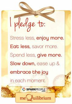 pledge to: Stress less, enjoy more. Eat less, savor, more. Spend ...