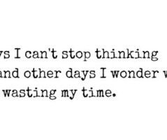 ... wasting my time quotes source http weheartit com tag wasting my time