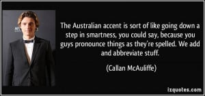 The Australian accent is sort of like going down a step in smartness ...