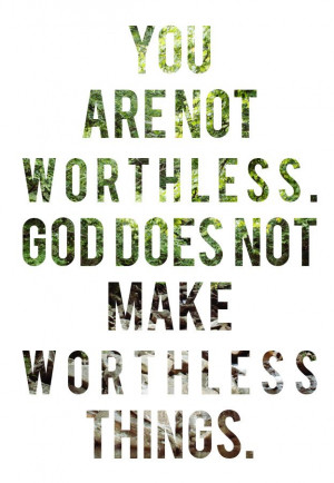 you are not worthless! :)