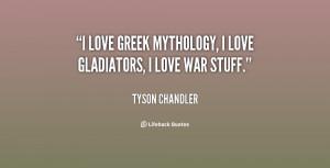 quote-Tyson-Chandler-i-love-greek-mythology-i-love-gladiators-153073 ...