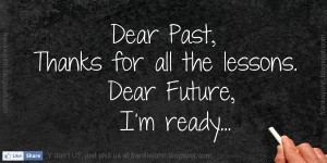 dear-past-thanks-for-all-the-lessons-dear-future-im-ready.jpg