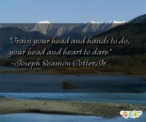 Train your head and hands to do,