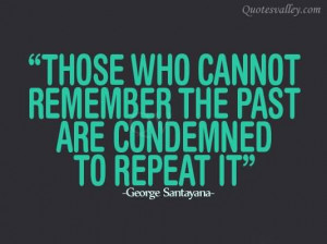 Those Who Cannot Remember The Past Are Condemned