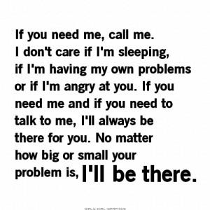 If you need me, call me. I don't care if I'm sleeping, if I'm having ...