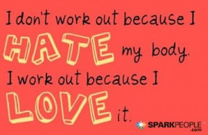 Motivational Quote - I don't work out because I hate my body. I work ...
