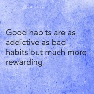 Good habits for bad habits?