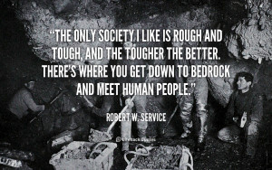 quote-Robert-W.-Service-the-only-society-i-like-is-rough-57729.png