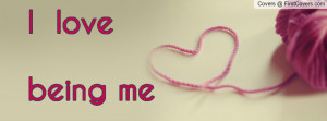 love being me Profile Facebook Covers