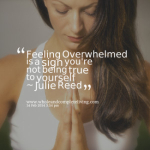 thumbnail of quotes Feeling Overwhelmed is a sign you\'re not being ...