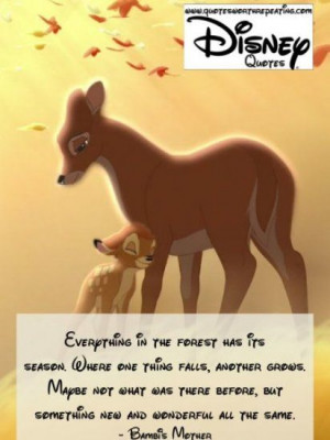 ... before, but something new and wonderful all the same.- Bambi's Mother