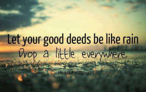 QUOTES BOUQUET: Let Your Good Deeds Be Like Rain...