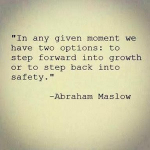 we have two options: to step forward into growth or to step back ...