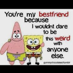 Patrick & Spongebob, friends forever. More