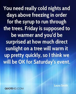 Laura Smith - You need really cold nights and days above freezing in ...