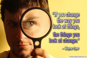 "Inspirational Quote: ""If you change the way you look at things, the ..."