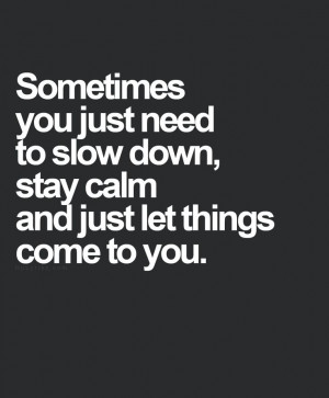 My Life Quotes, Inspiration, Stay Calm Quotes, Calm Down Quotes, Slow ...