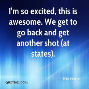 Mike Favero - I'm so excited, this is awesome. We get to go back and ...