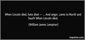 When Lincoln died, hate died — ... And anger, came to North and ...