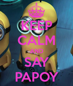 Minion Quotes Papoy Keep calm and say papoy