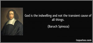 ... indwelling and not the transient cause of all things. - Baruch Spinoza