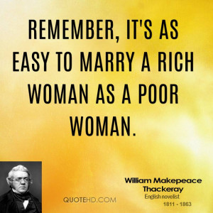 Remember, it's as easy to marry a rich woman as a poor woman.